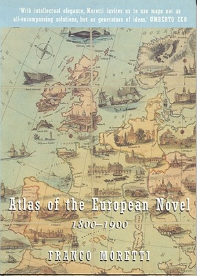 Atlas of the European Novel 1800-1900 By Moretti, Franco